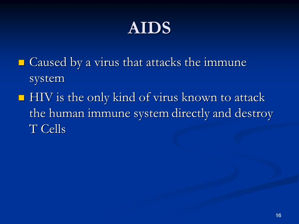 AIDS Caused by a virus that attacks the immune system