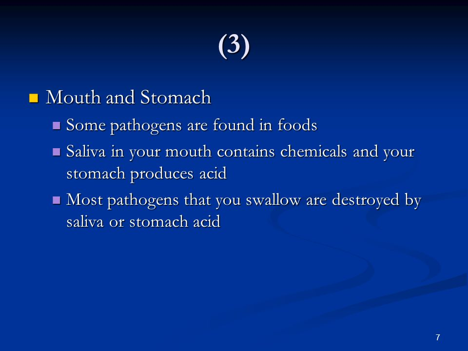 (3) Mouth and Stomach Some pathogens are found in foods