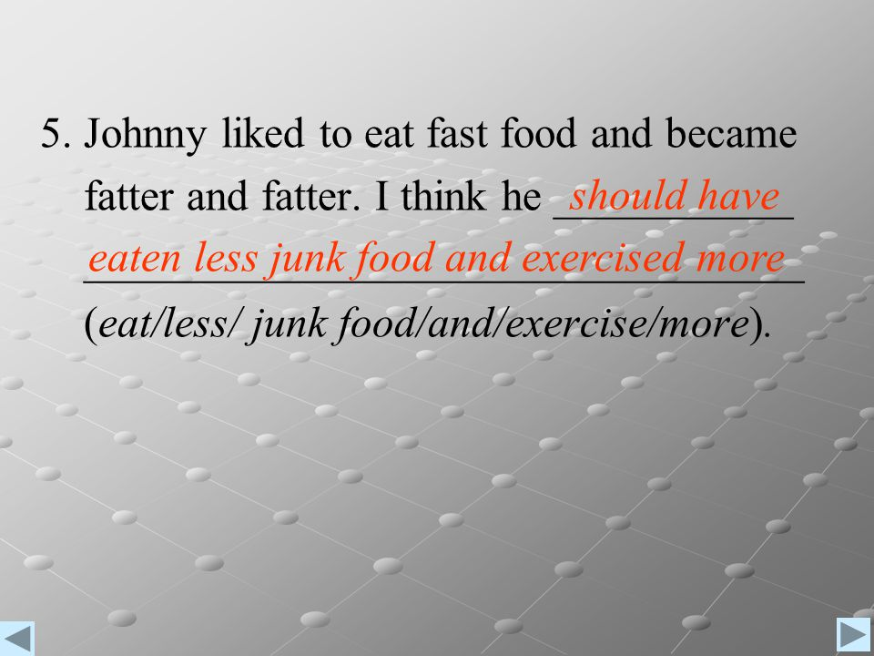 5. Johnny liked to eat fast food and became