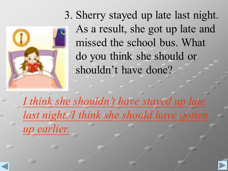 3. Sherry stayed up late last night.