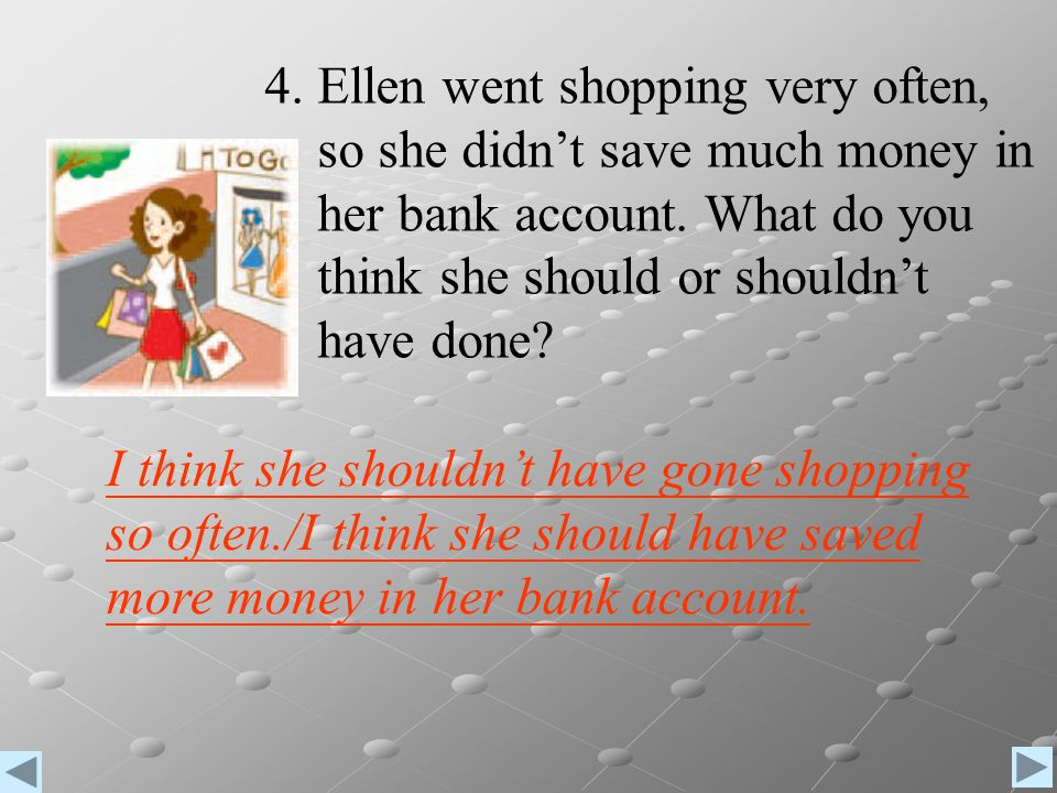 4. Ellen went shopping very often,
