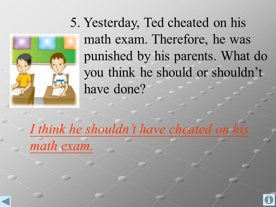 5. Yesterday, Ted cheated on his