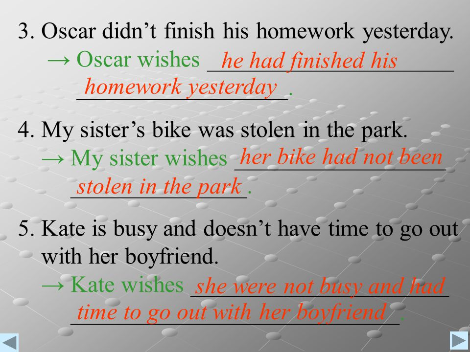 3. Oscar didn't finish his homework yesterday.