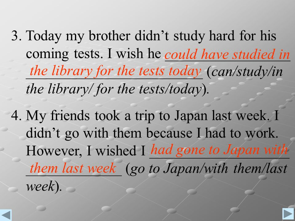 3. Today my brother didn't study hard for his
