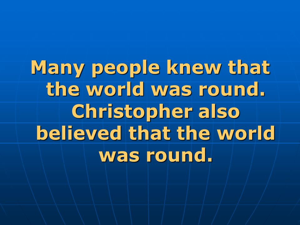 Many people knew that the world was round