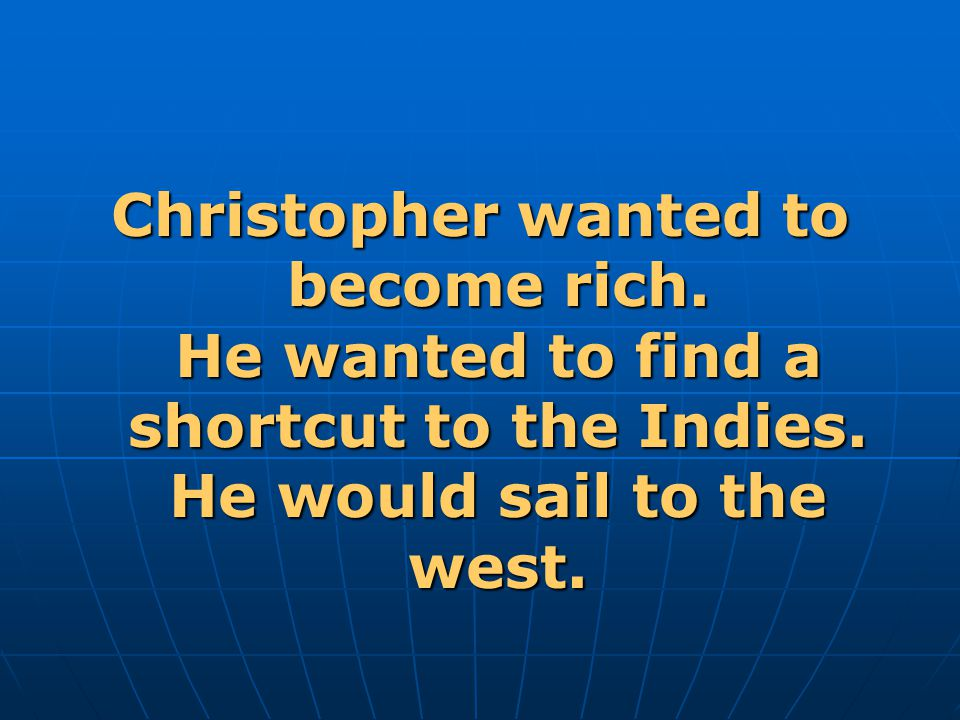 Christopher wanted to become rich