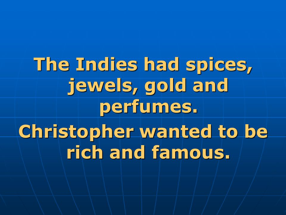 The Indies had spices, jewels, gold and perfumes.