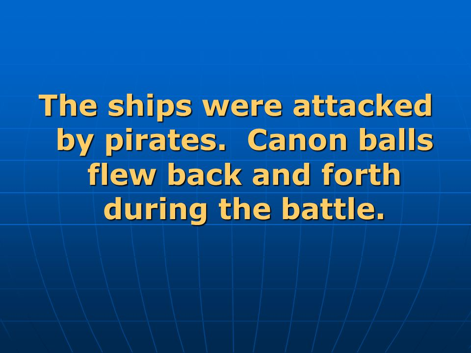 The ships were attacked by pirates