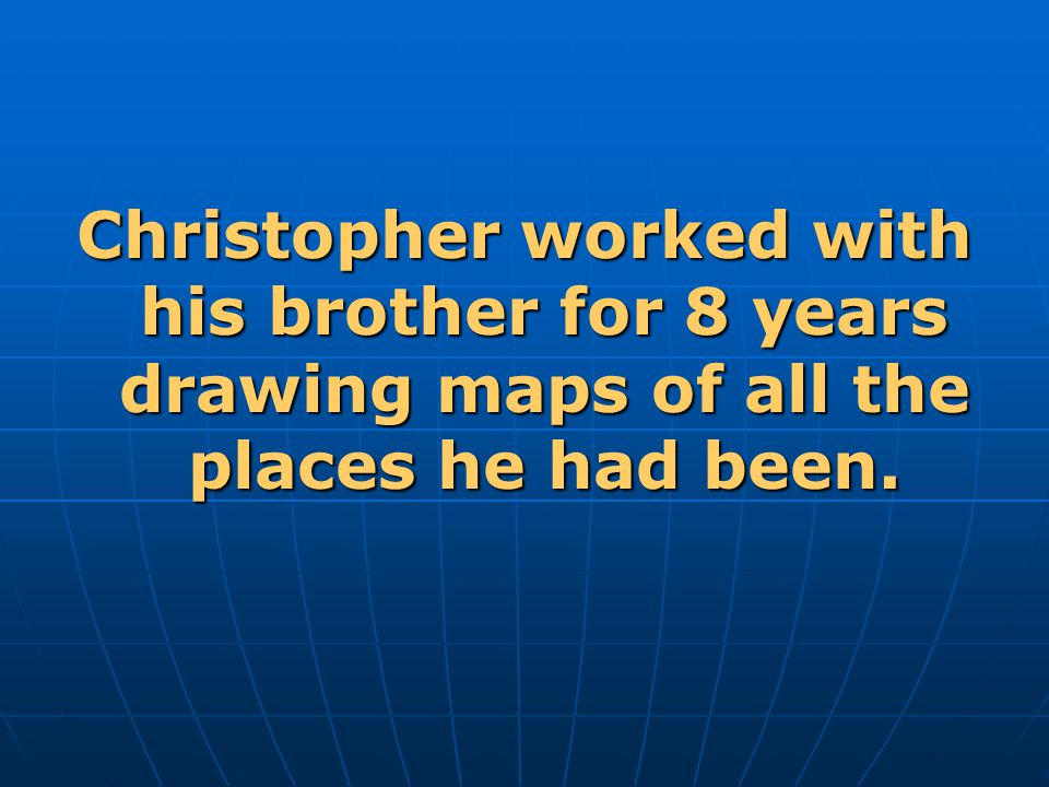 Christopher worked with his brother for 8 years drawing maps of all the places he had been.