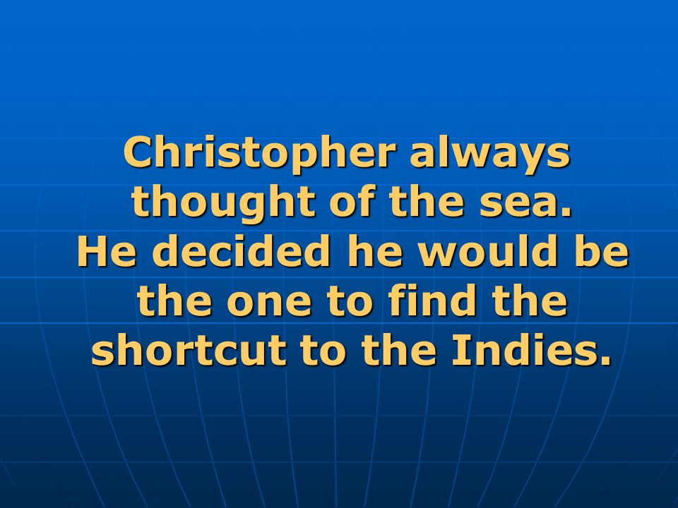 Christopher always thought of the sea