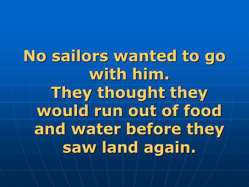 No sailors wanted to go with him