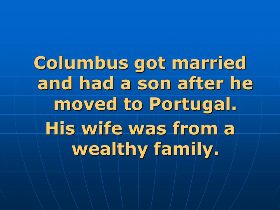 Columbus got married and had a son after he moved to Portugal.