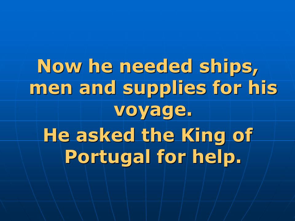 Now he needed ships, men and supplies for his voyage.