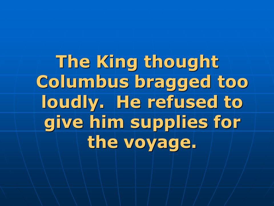 The King thought Columbus bragged too loudly