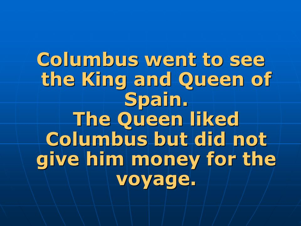 Columbus went to see the King and Queen of Spain
