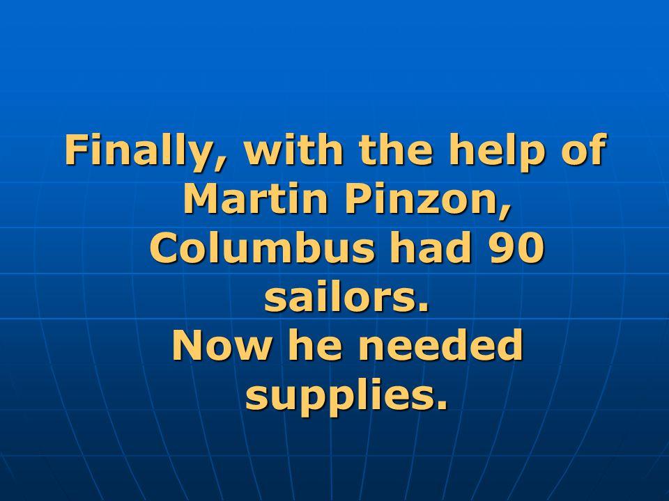 Finally, with the help of Martin Pinzon, Columbus had 90 sailors
