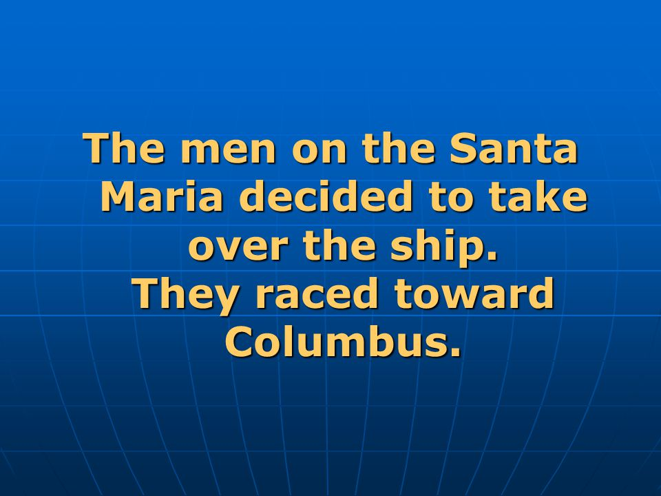 The men on the Santa Maria decided to take over the ship