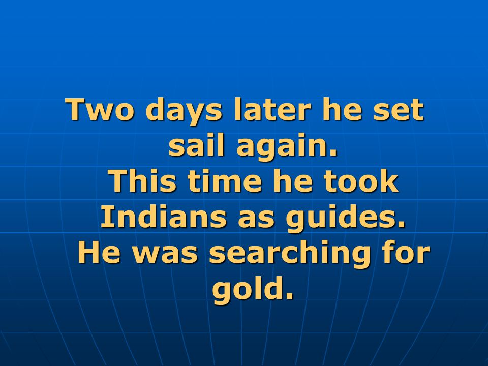 Two days later he set sail again. This time he took Indians as guides