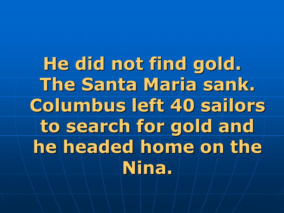 He did not find gold. The Santa Maria sank