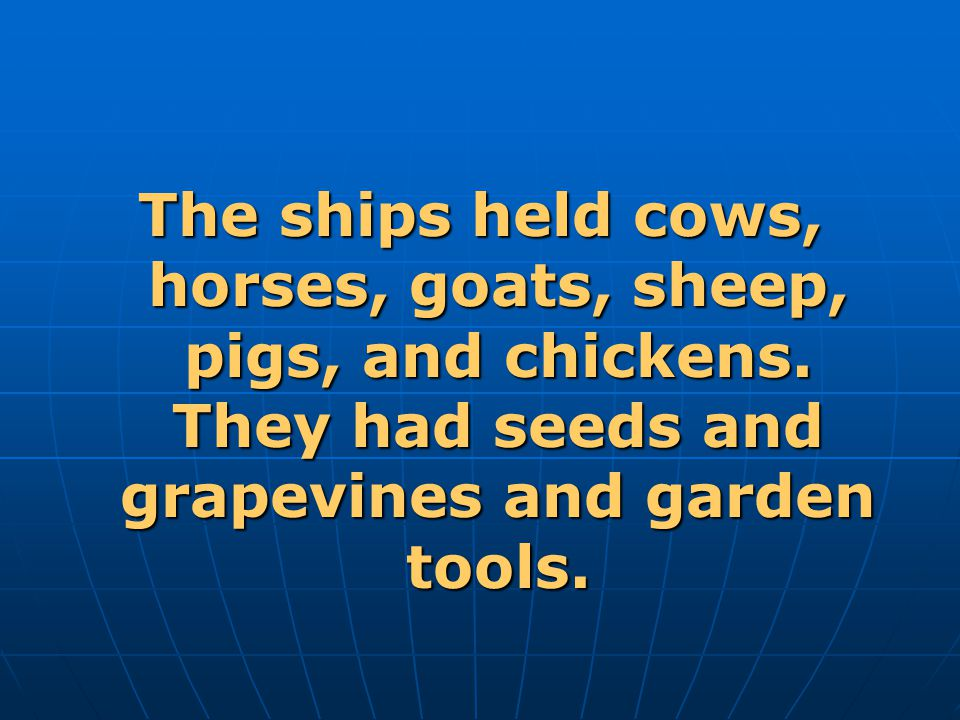 The ships held cows, horses, goats, sheep, pigs, and chickens