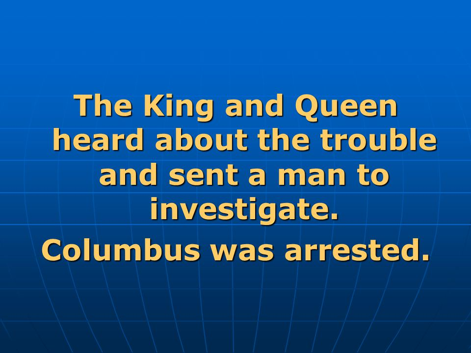 The King and Queen heard about the trouble and sent a man to investigate.