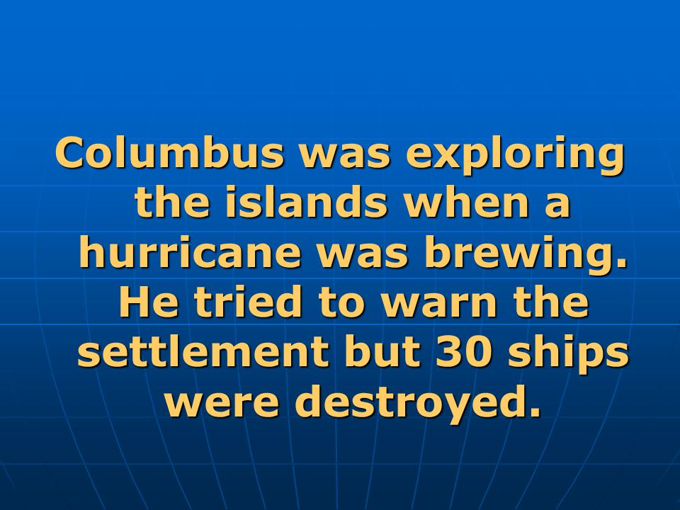 Columbus was exploring the islands when a hurricane was brewing