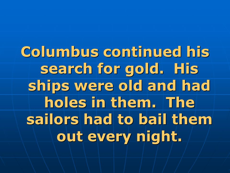 Columbus continued his search for gold