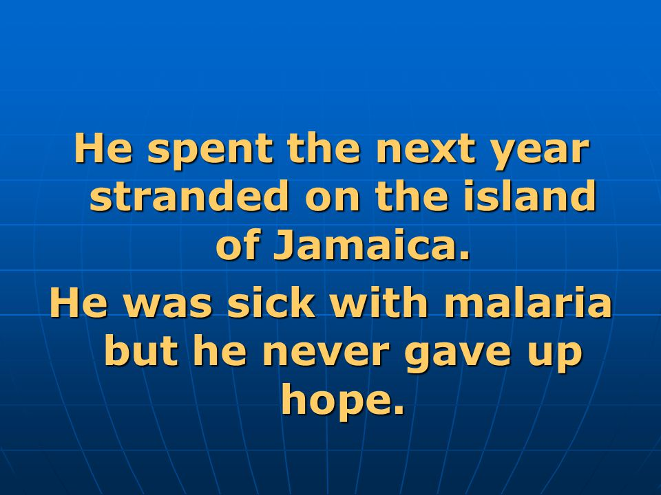 He spent the next year stranded on the island of Jamaica.