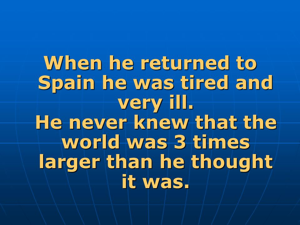 When he returned to Spain he was tired and very ill
