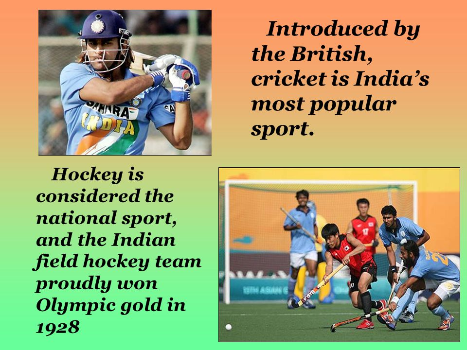 Introduced by the British, cricket is India's most popular sport.