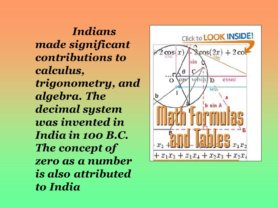 Indians made significant contributions to calculus, trigonometry, and algebra.