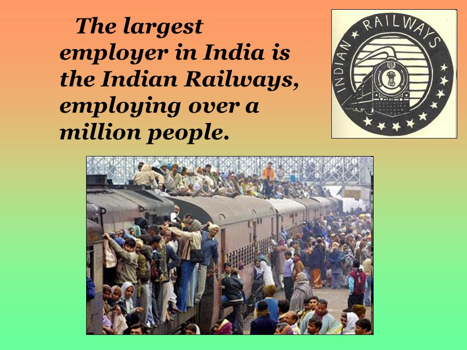 The largest employer in India is the Indian Railways, employing over a million people.
