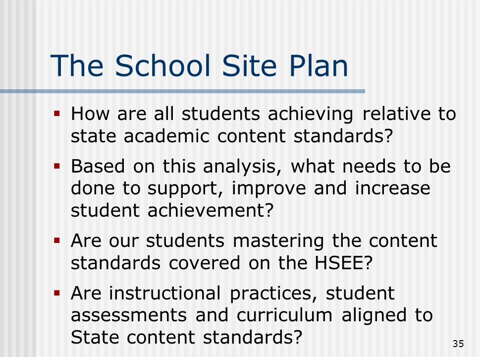 The School Site Plan How are all students achieving relative to state academic content standards