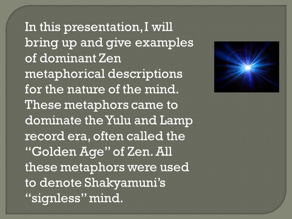 In this presentation, I will bring up and give examples of dominant Zen metaphorical descriptions for the nature of the mind.