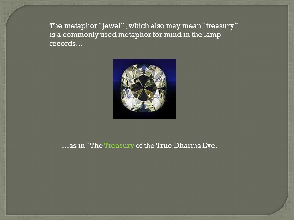The metaphor jewel , which also may mean treasury is a commonly used metaphor for mind in the lamp records…