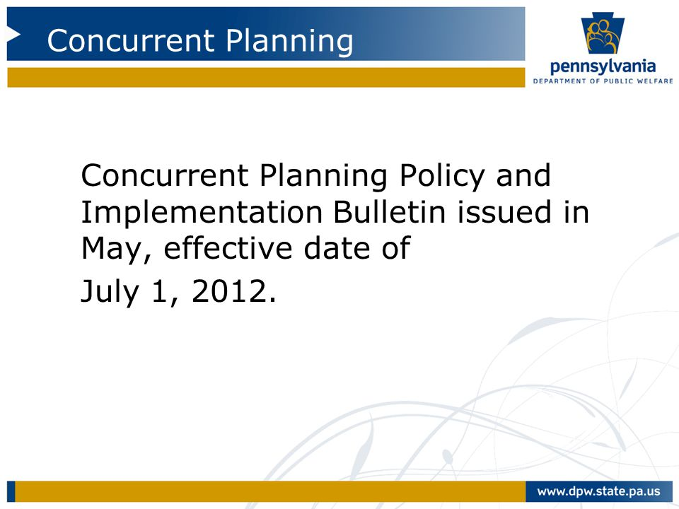 Concurrent Planning Concurrent Planning Policy and Implementation Bulletin issued in May, effective date of.