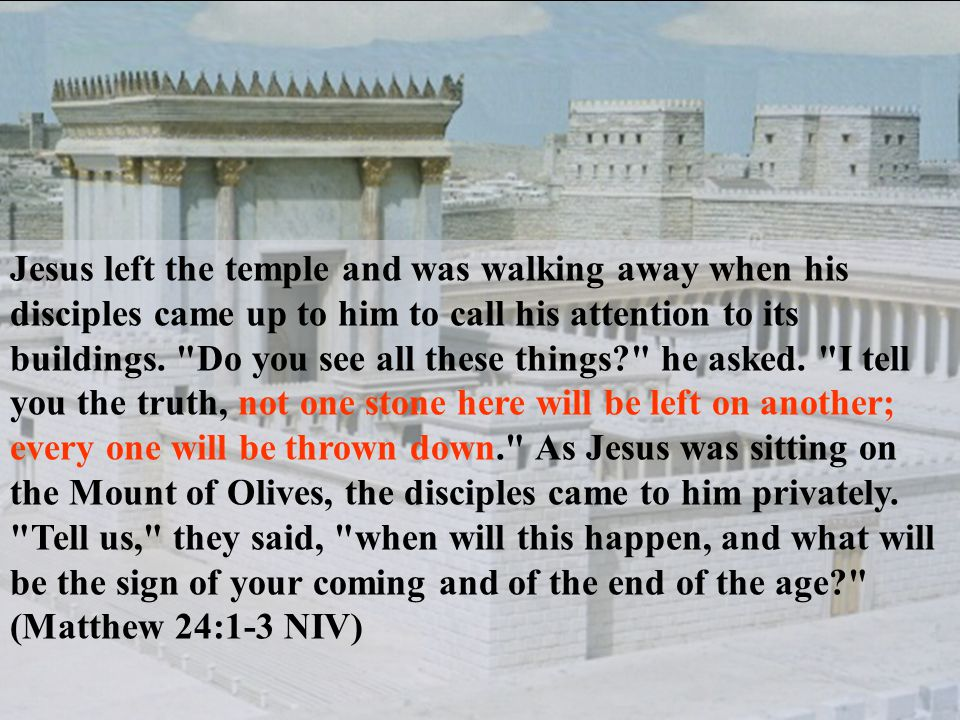 Jesus left the temple and was walking away when his disciples came up to him to call his attention to its buildings.