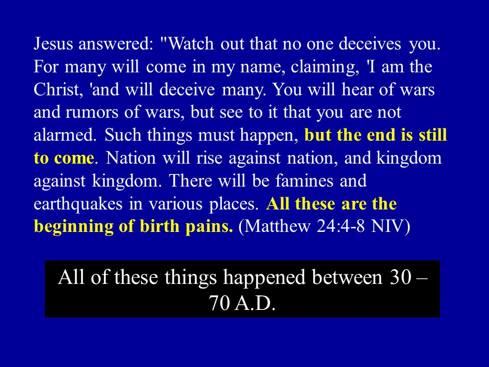 All of these things happened between 30 – 70 A.D.