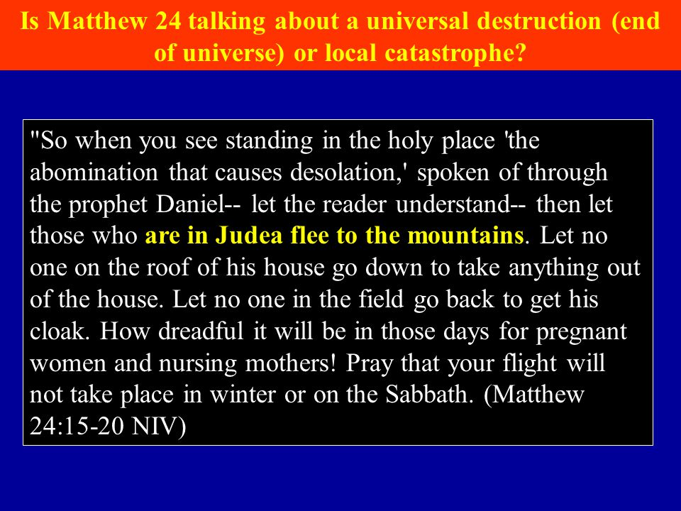 Is Matthew 24 talking about a universal destruction (end of universe) or local catastrophe