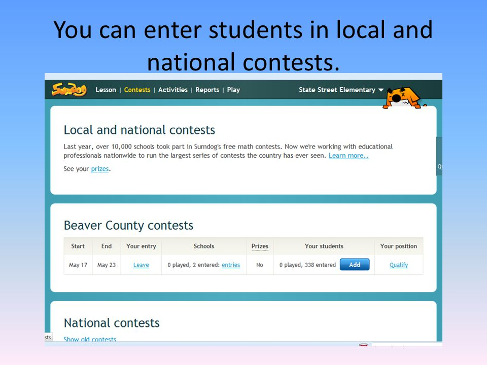 You can enter students in local and national contests.