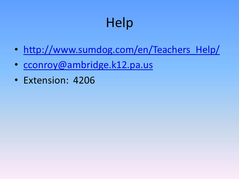 Help http://www.sumdog.com/en/Teachers_Help/