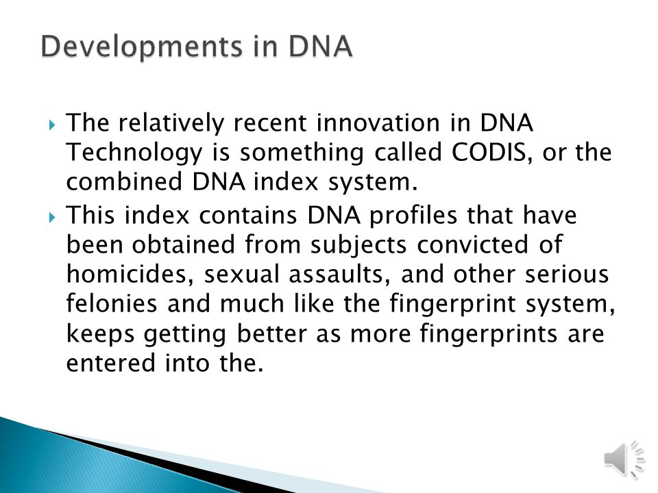 Developments in DNA The relatively recent innovation in DNA Technology is something called CODIS, or the combined DNA index system.