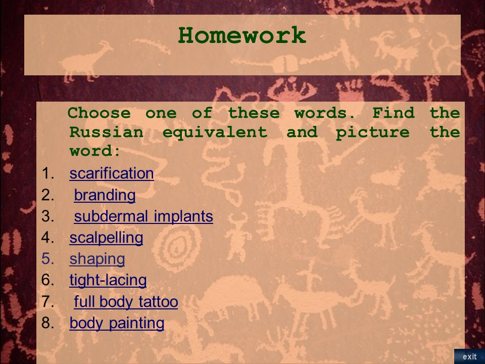 Homework Choose one of these words. Find the Russian equivalent and picture the word: scarification.