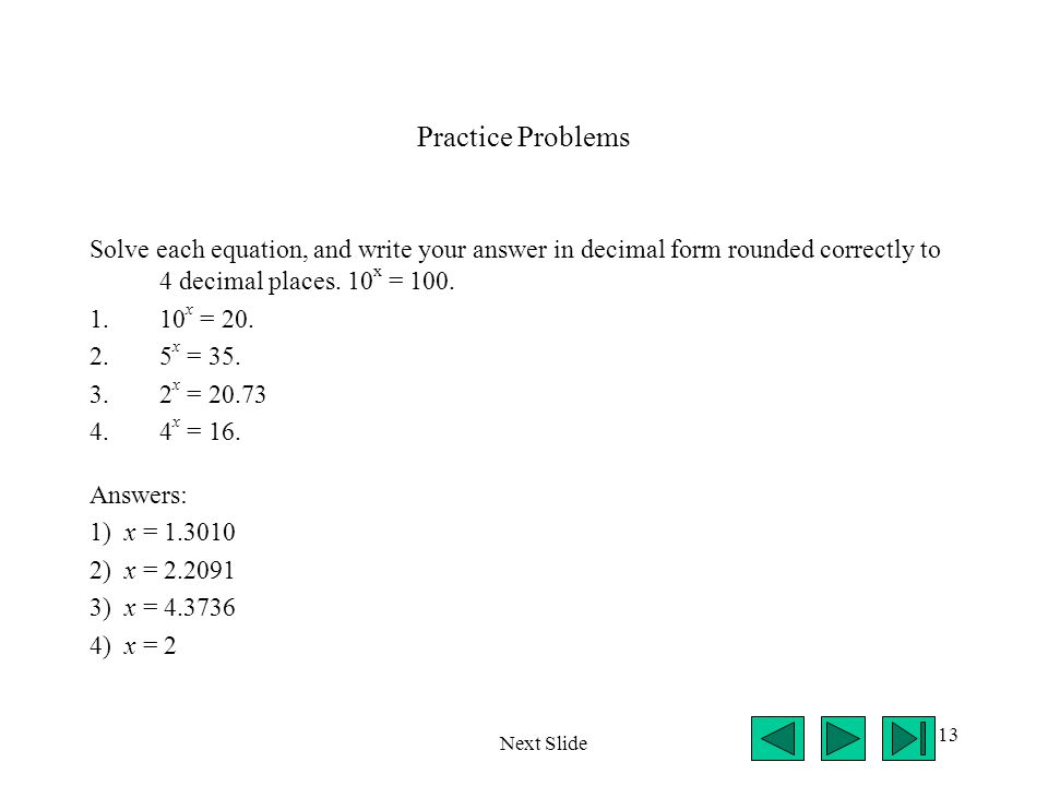 Practice Problems Solve each equation, and write your answer in decimal form rounded correctly to 4 decimal places. 10x = 100.