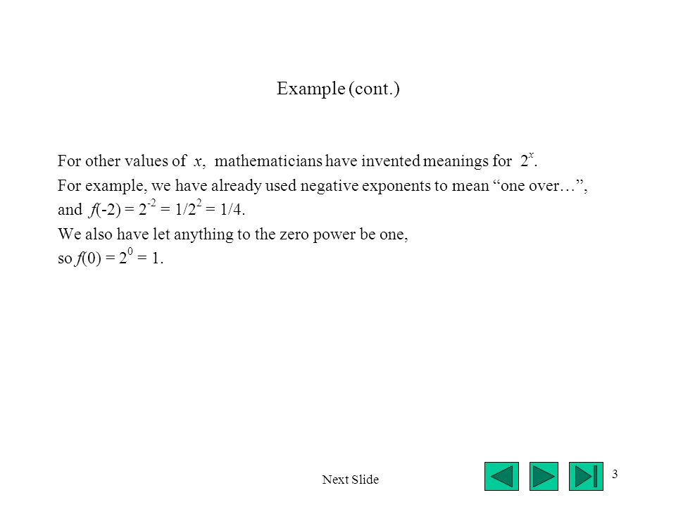 Example (cont.) For other values of x, mathematicians have invented meanings for 2x.