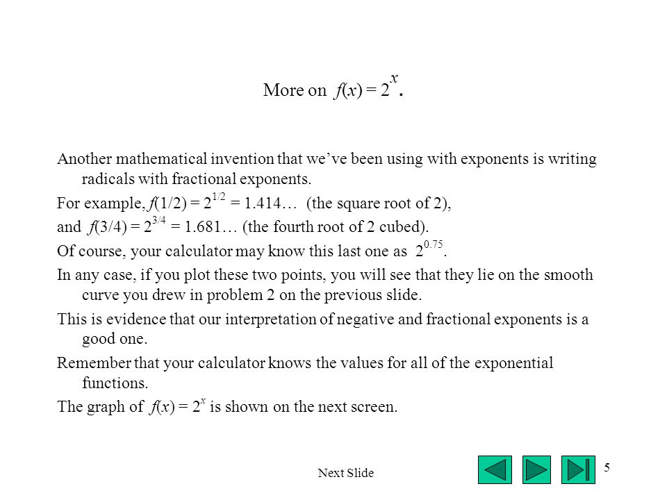 More on f(x) = 2x. Another mathematical invention that we've been using with exponents is writing radicals with fractional exponents.