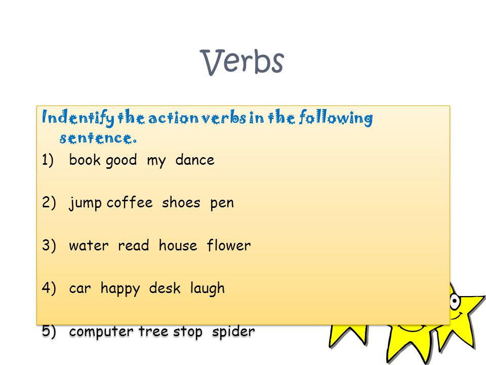 Verbs Indentify the action verbs in the following sentence.