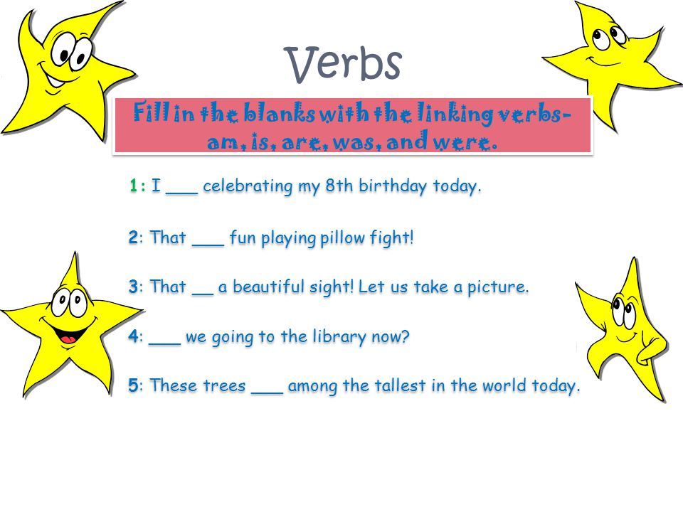Fill in the blanks with the linking verbs-am, is, are, was, and were.