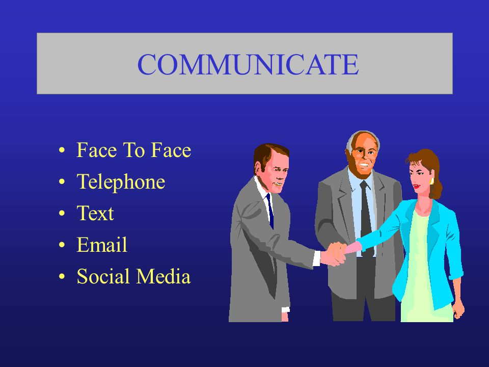 COMMUNICATE Face To Face Telephone Text Email Social Media 10