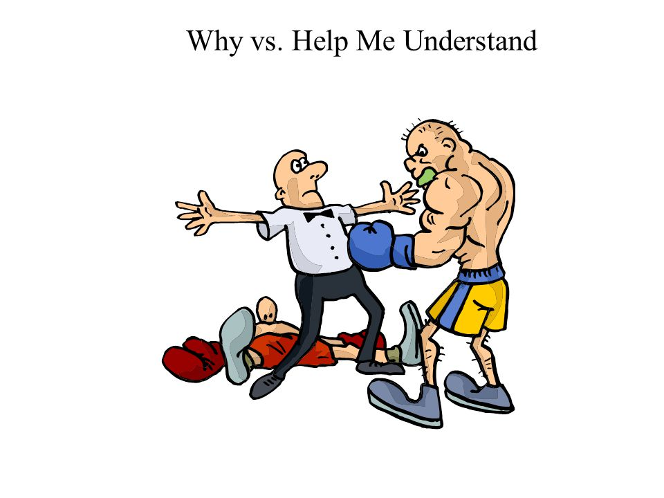 Why vs. Help Me Understand